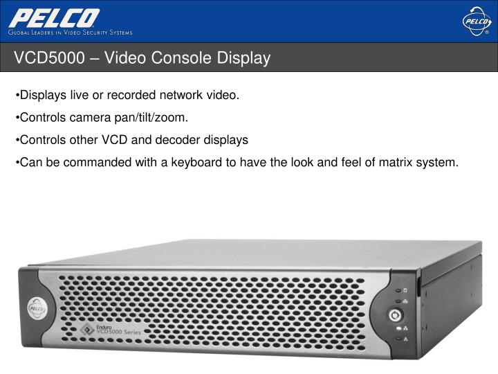 VCD5000 – Video Console Display
