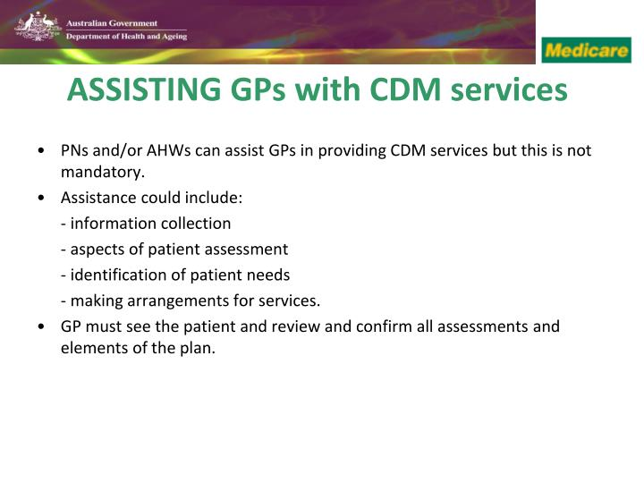 PNs and/or AHWs can assist GPs in providing CDM services but this is not mandatory.