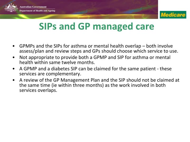 GPMPs and the SIPs for asthma or mental health overlap – both involve assess/plan and review steps and GPs should choose which service to use.
