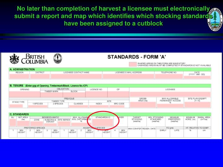 No later than completion of harvest a licensee must electronically submit a report and map which identifies which stocking standards have been assigned to a cutblock