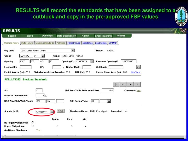 RESULTS will record the standards that have been assigned to a cutblock and copy in the pre-approved FSP values