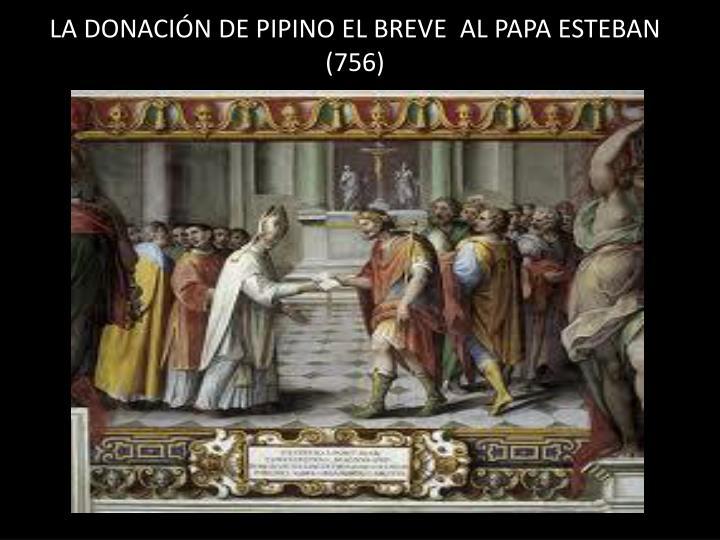 LA DONACIÓN DE PIPINO EL BREVE  AL PAPA ESTEBAN (756)