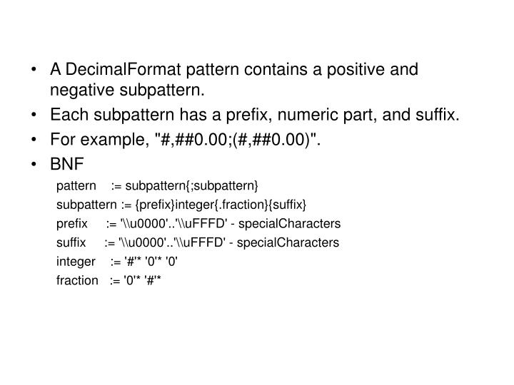 A DecimalFormat pattern contains a positive and negative subpattern.