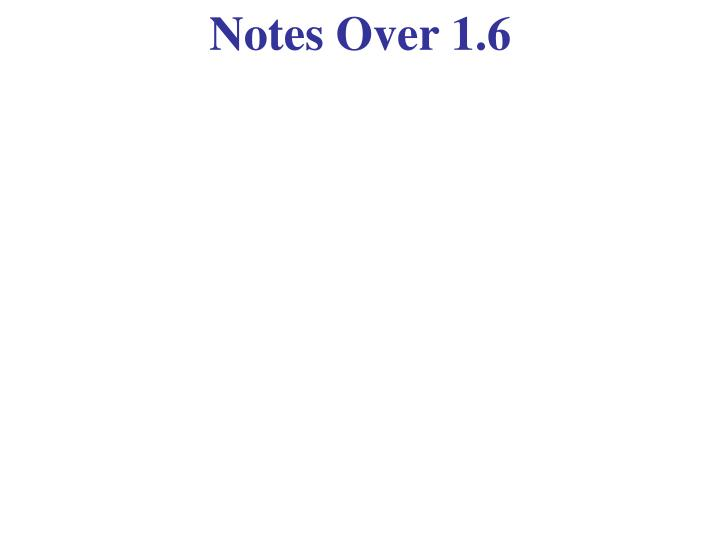 Notes Over 1.6