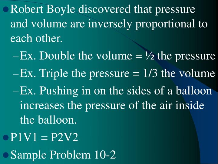 Robert Boyle discovered that pressure and volume are inversely proportional to each other.