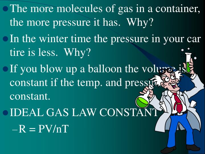 The more molecules of gas in a container, the more pressure it has.  Why?