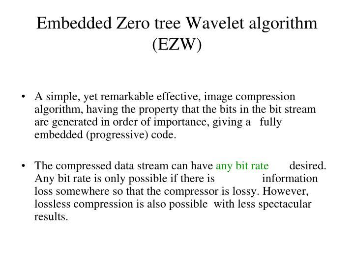 Embedded Zero tree Wavelet algorithm (EZW)