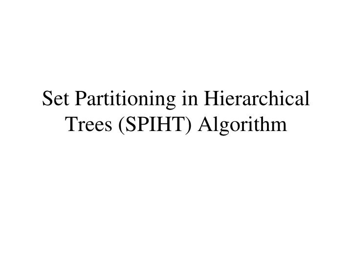 Set Partitioning in Hierarchical Trees (SPIHT) Algorithm