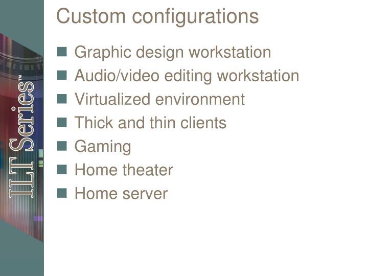 Custom configurations