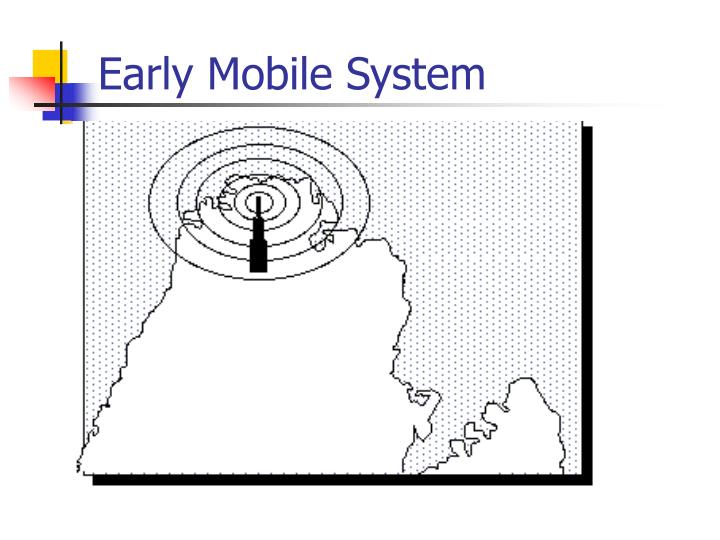Early Mobile System