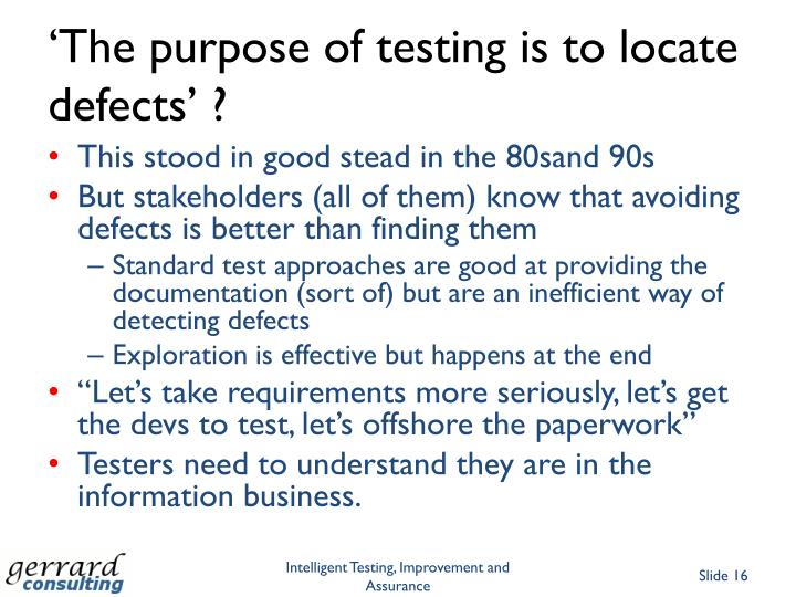 'The purpose of testing is to locate defects' ?