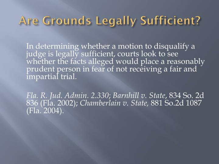 Are Grounds Legally Sufficient?