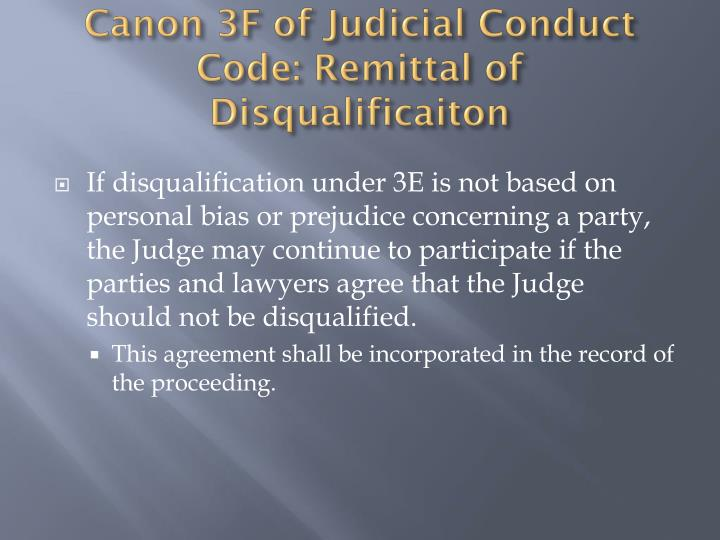 Canon 3F of Judicial Conduct Code: Remittal of