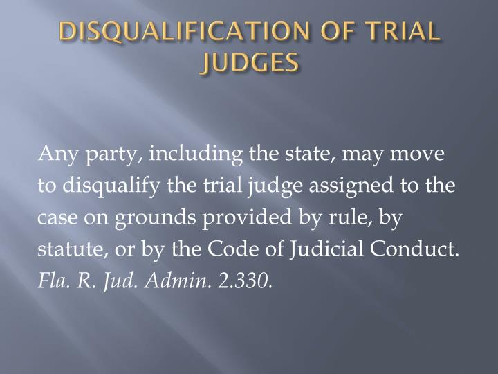 DISQUALIFICATION OF TRIAL JUDGES