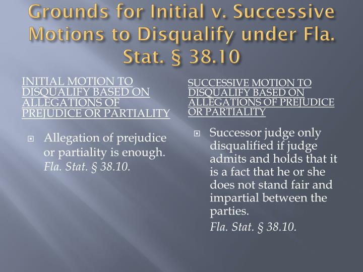 Grounds for Initial v. Successive Motions to Disqualify under Fla. Stat. § 38.10