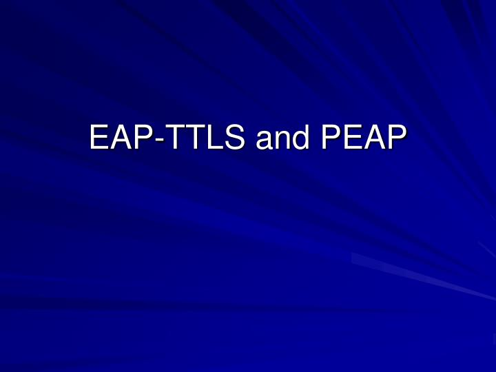 EAP-TTLS and PEAP
