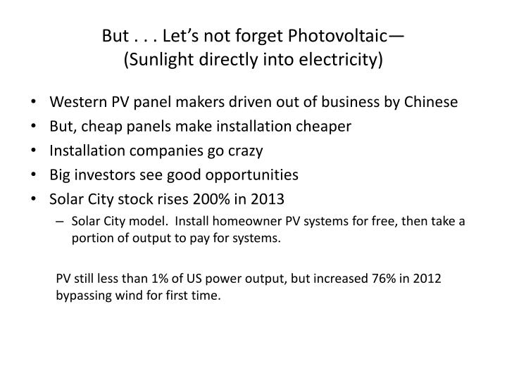 But . . . Let's not forget Photovoltaic—