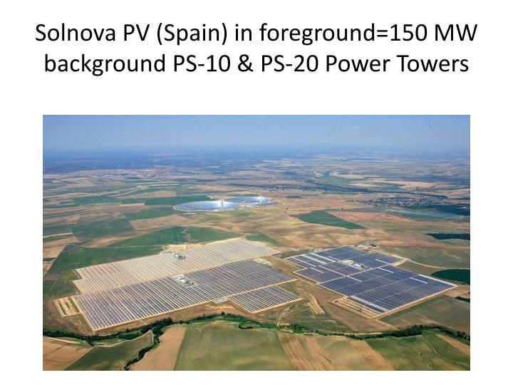 Solnova PV (Spain) in foreground=150 MW