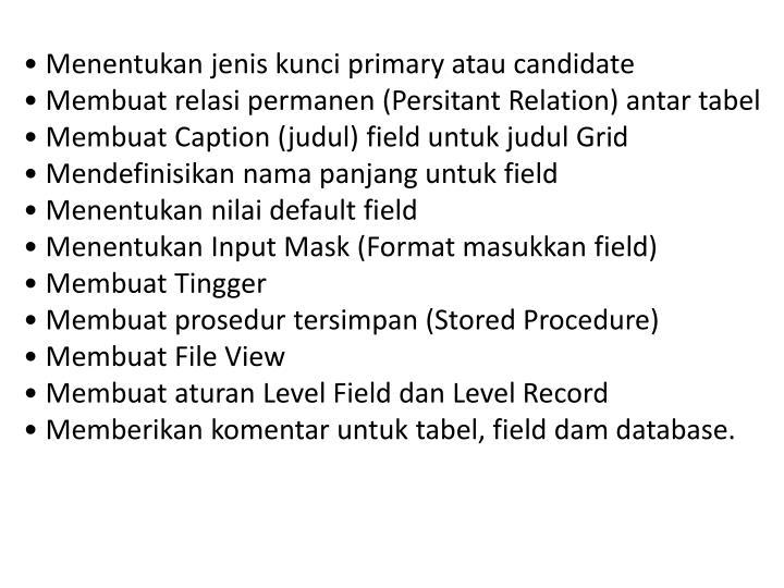 • Menentukan jenis kunci primary atau candidate