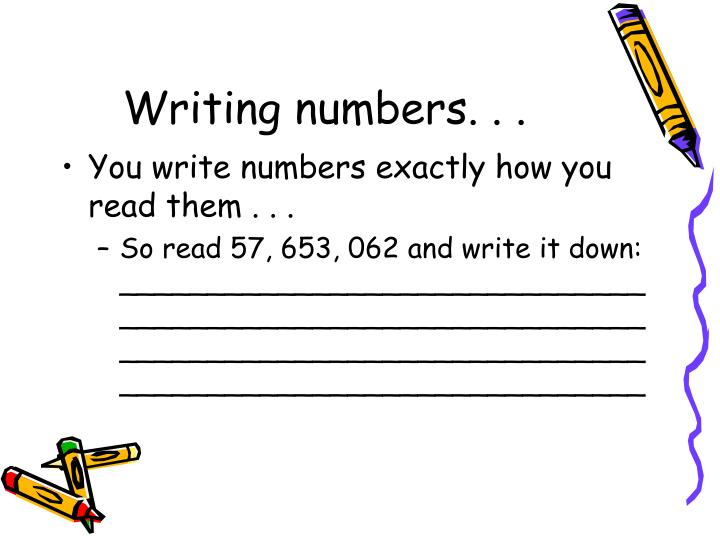 Writing numbers. . .