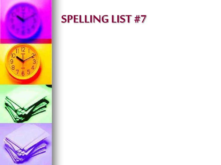 SPELLING LIST #7