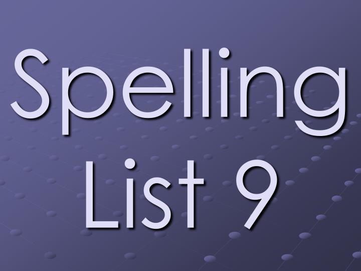 Spelling List 9