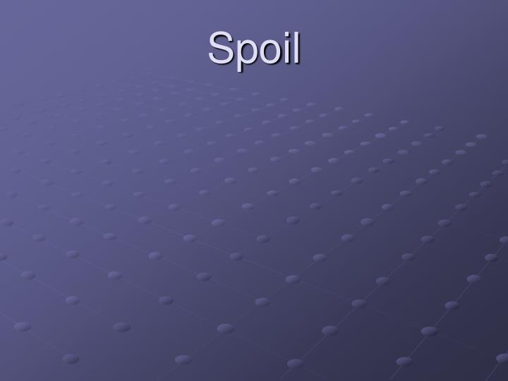 Spoil