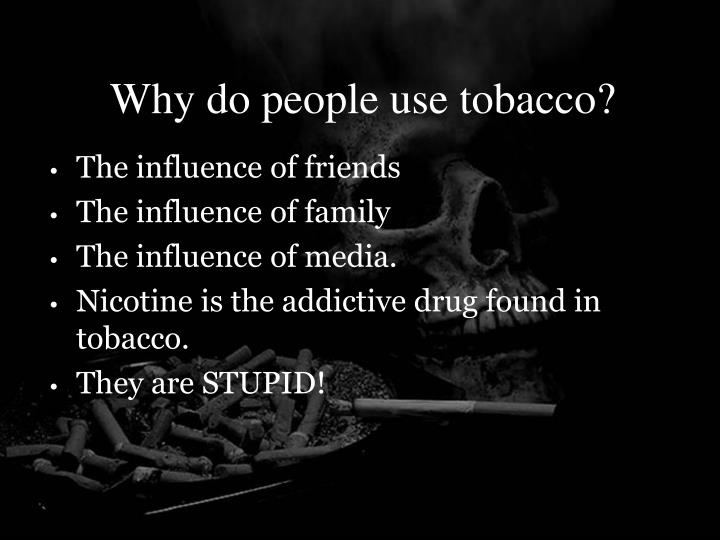 Why do people use tobacco?