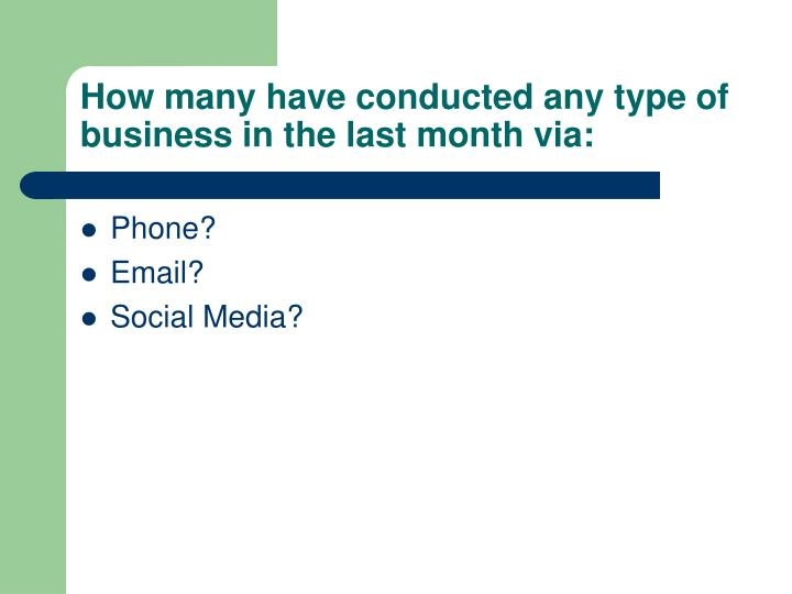 How many have conducted any type of business in the last month via: