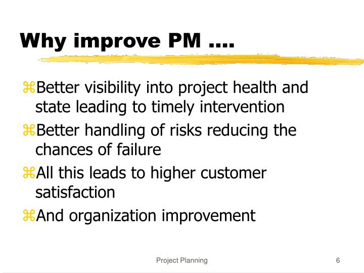 Why improve PM ….