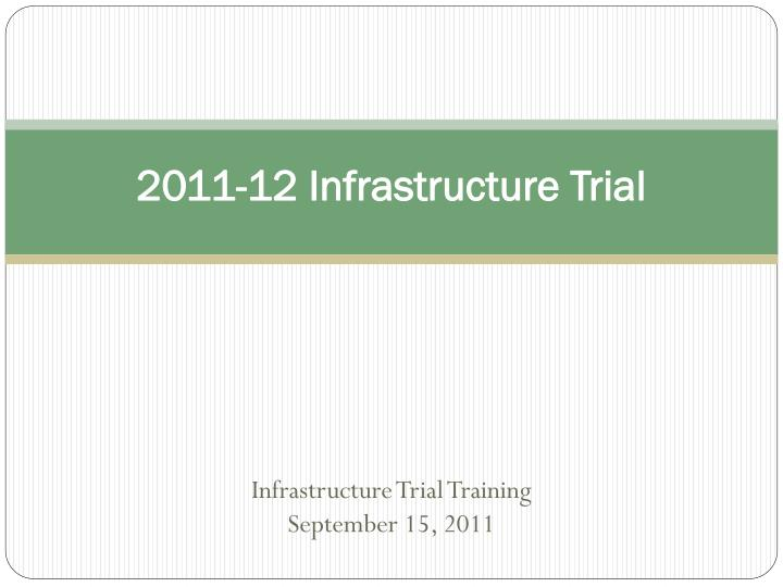 2011 12 infrastructure trial