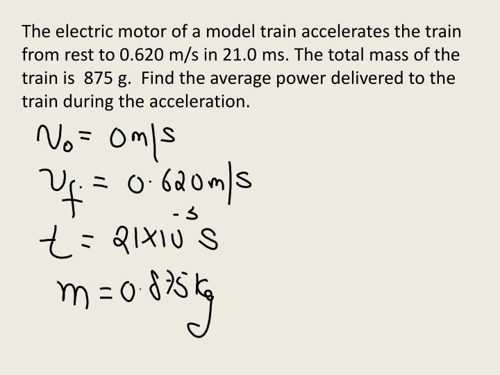 The electric motor of a model train accelerates the train from rest to 0.620 m/s in 21.0