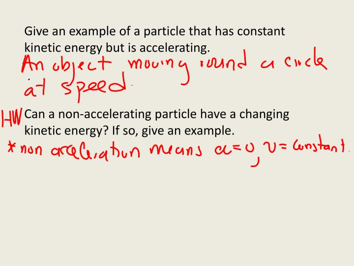 Give an example of a particle that has constant kinetic energy but is accelerating.