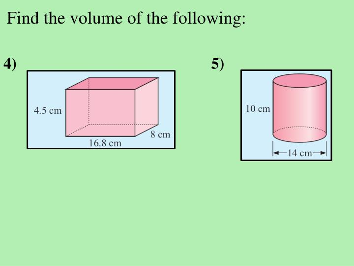 Find the volume of the following: