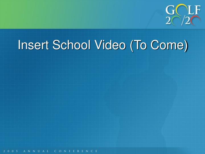 Insert School Video (To Come)