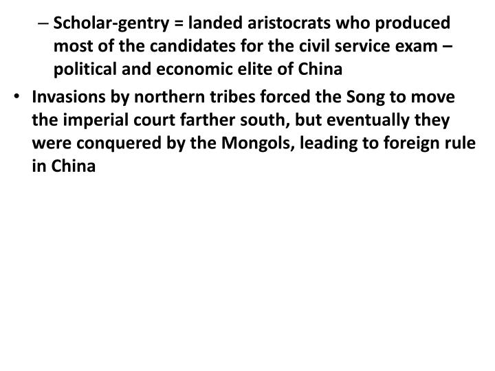 Scholar-gentry = landed aristocrats who produced most of the candidates for the civil service exam  political and economic elite of China