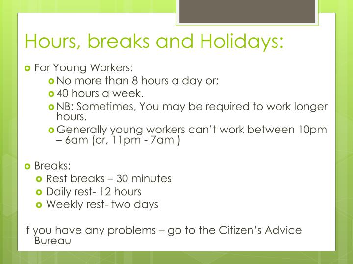 Hours, breaks and Holidays: