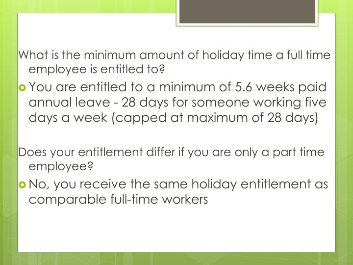 What is the minimum amount of holiday time a full time employee is entitled to?