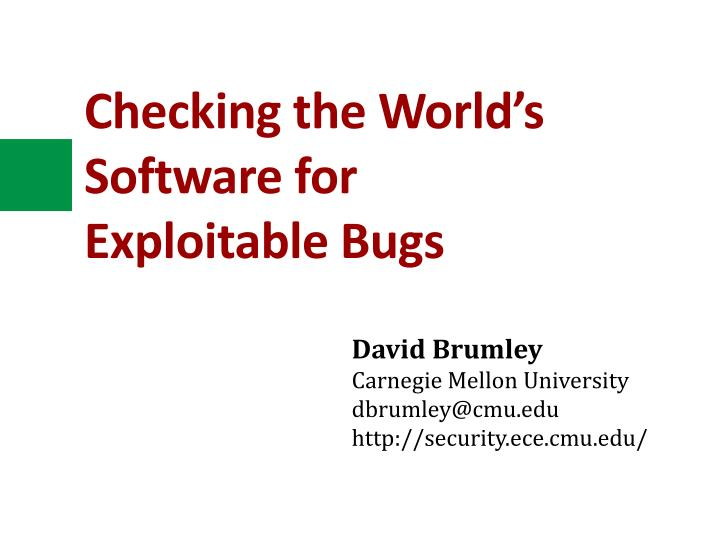 Checking the world s software for exploitable bugs