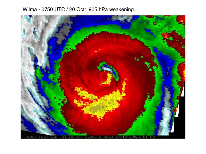 Wilma - 0750 UTC / 20 Oct:  905 hPa weakening