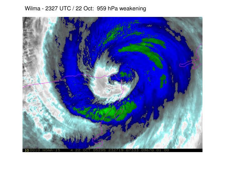 Wilma - 2327 UTC / 22 Oct:  959 hPa weakening