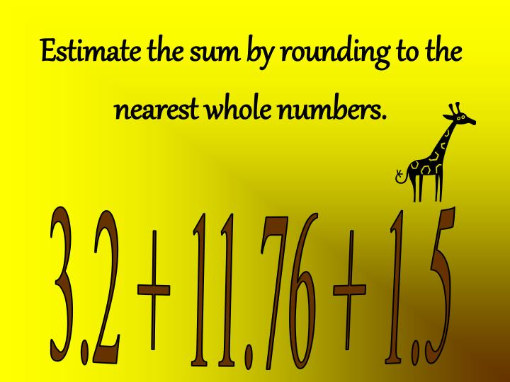 Estimate the sum by rounding to the nearest whole numbers.