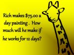 rich makes 75 00 a day painting how much will he make if he works for 12 days