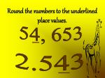 round the numbers to the underlined place values