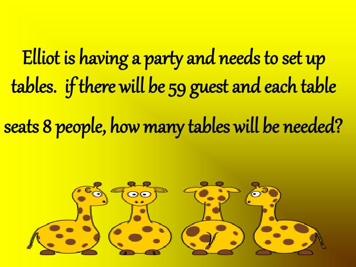 Elliot is having a party and needs to set up tables.  if there will be 59 guest and each table seats 8 people, how many tables will be needed?