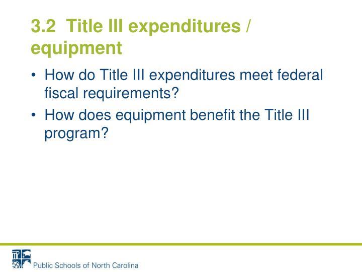3.2  Title III expenditures / equipment