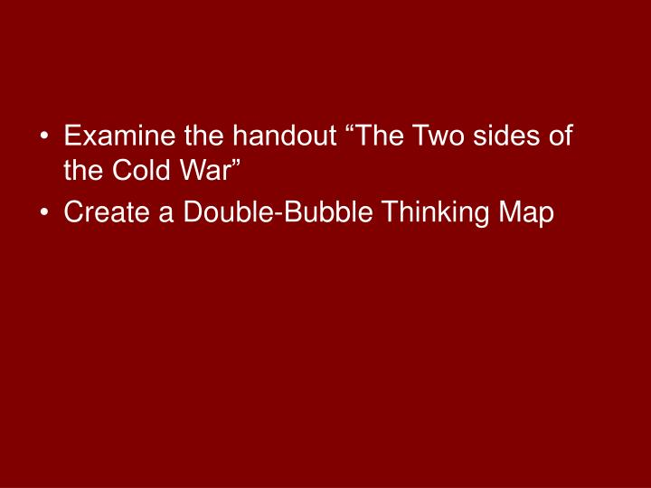 "Examine the handout ""The Two sides of the Cold War"""