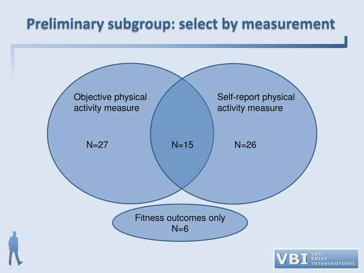 Preliminary subgroup: select by measurement