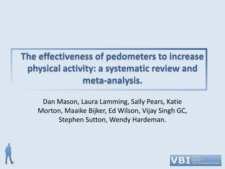 The effectiveness of pedometers to increase physical activity: a systematic review and meta-analysis.