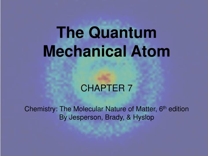 The Quantum Mechanical Atom